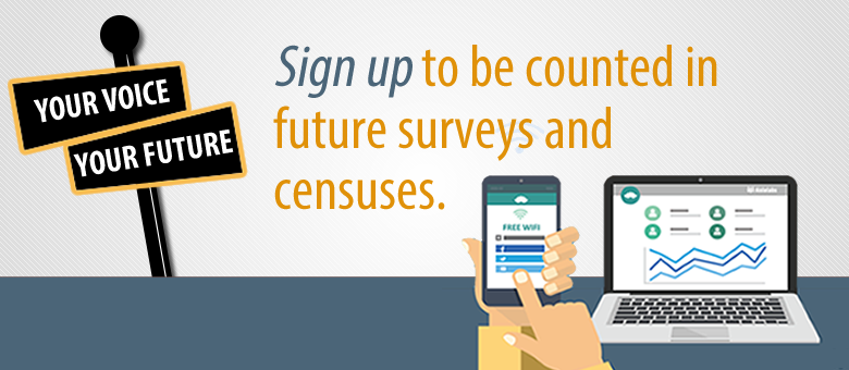 Sign up to be counted in future surveys and censuses.